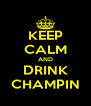 KEEP CALM AND DRINK CHAMPIN - Personalised Poster A4 size