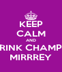 KEEP CALM AND DRINK CHAMPU MIRRREY - Personalised Poster A4 size