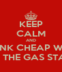 KEEP CALM AND DRINK CHEAP WINE FROM THE GAS STATION - Personalised Poster A4 size