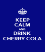 KEEP CALM AND DRINK CHERRY COLA - Personalised Poster A4 size