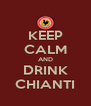 KEEP CALM AND DRINK CHIANTI - Personalised Poster A4 size