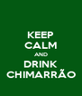 KEEP CALM AND DRINK CHIMARRÃO - Personalised Poster A4 size