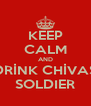 KEEP CALM AND DRİNK CHİVAS SOLDIER - Personalised Poster A4 size