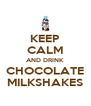KEEP CALM AND DRINK CHOCOLATE MILKSHAKES - Personalised Poster A4 size