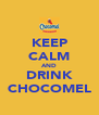 KEEP CALM AND DRINK CHOCOMEL - Personalised Poster A4 size