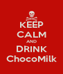 KEEP CALM AND DRINK ChocoMilk - Personalised Poster A4 size