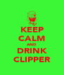 KEEP CALM AND DRINK CLIPPER - Personalised Poster A4 size