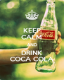 KEEP CALM AND DRINK COCA COLA - Personalised Poster A4 size