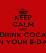 KEEP CALM AND DRINK COCA ON YOUR B-DAY - Personalised Poster A4 size