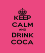 KEEP CALM AND DRINK COCA - Personalised Poster A4 size