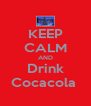 KEEP CALM AND Drink Cocacola  - Personalised Poster A4 size