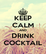KEEP CALM AND DRINK COCKTAIL - Personalised Poster A4 size