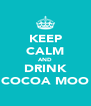 KEEP CALM AND DRINK COCOA MOO - Personalised Poster A4 size