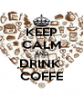 KEEP CALM AND DRINK  COFFE - Personalised Poster A4 size