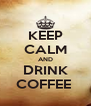 KEEP CALM AND DRINK COFFEE  - Personalised Poster A4 size