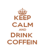 KEEP CALM AND DRINK  COFFEIN - Personalised Poster A4 size