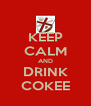 KEEP CALM AND DRINK COKEE - Personalised Poster A4 size