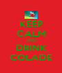 KEEP CALM AND DRINK COLADE - Personalised Poster A4 size
