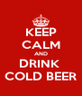 KEEP CALM AND DRINK  COLD BEER - Personalised Poster A4 size
