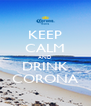 KEEP CALM AND DRINK CORONA - Personalised Poster A4 size