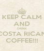 KEEP CALM AND DRINK COSTA RICAN COFFEE!!! - Personalised Poster A4 size