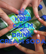 KEEP CALM AND DRINK  CREAM SODA - Personalised Poster A4 size