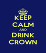 KEEP CALM AND DRINK CROWN - Personalised Poster A4 size