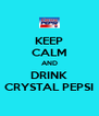 KEEP CALM AND DRINK CRYSTAL PEPSI - Personalised Poster A4 size