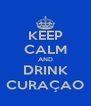 KEEP CALM AND DRINK CURAÇAO - Personalised Poster A4 size