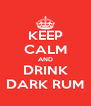 KEEP CALM AND DRINK DARK RUM - Personalised Poster A4 size