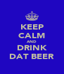 KEEP CALM AND DRINK DAT BEER - Personalised Poster A4 size