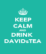 KEEP CALM AND DRINK  DAVIDsTEA - Personalised Poster A4 size