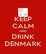 KEEP CALM AND DRINK DENMARK - Personalised Poster A4 size