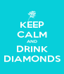 KEEP CALM AND DRINK DIAMONDS - Personalised Poster A4 size