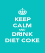 KEEP CALM AND DRINK DIET COKE - Personalised Poster A4 size