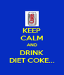 KEEP CALM AND DRINK DIET COKE... - Personalised Poster A4 size