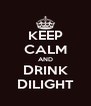 KEEP CALM AND DRINK DILIGHT - Personalised Poster A4 size