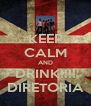 KEEP CALM AND DRINK!!!! DIRETORIA - Personalised Poster A4 size