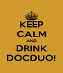 KEEP CALM AND DRINK DOCDUO! - Personalised Poster A4 size