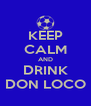 KEEP CALM AND DRINK DON LOCO - Personalised Poster A4 size
