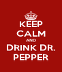 KEEP CALM AND DRINK DR. PEPPER - Personalised Poster A4 size