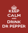 KEEP CALM AND DRINK DR PEPPER - Personalised Poster A4 size