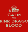 KEEP CALM AND DRINK DRAGON BLOOD - Personalised Poster A4 size