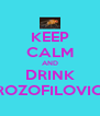 KEEP CALM AND DRINK DROZOFILOVICA - Personalised Poster A4 size