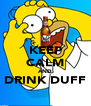 KEEP CALM AND DRINK DUFF  - Personalised Poster A4 size