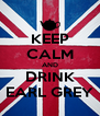 KEEP CALM AND DRINK EARL GREY - Personalised Poster A4 size