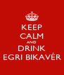 KEEP CALM AND DRINK EGRI BIKAVÉR - Personalised Poster A4 size