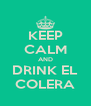 KEEP CALM AND DRINK EL COLERA - Personalised Poster A4 size