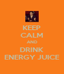 KEEP CALM AND DRINK ENERGY JUICE - Personalised Poster A4 size