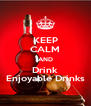KEEP CALM AND Drink Enjoyable Drinks - Personalised Poster A4 size